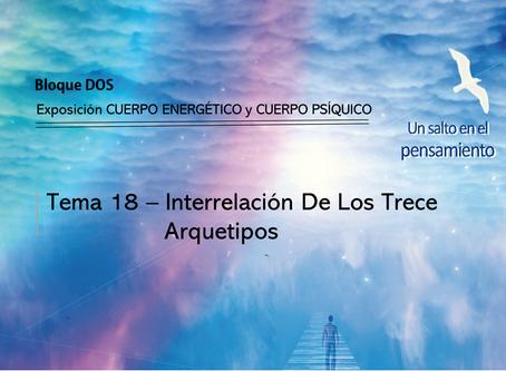TEMA 18: INTERRELACIÓN DE LOS 13 ARQUETIPOS