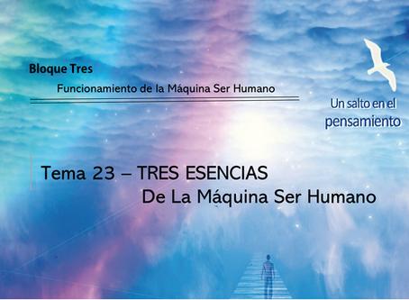 TEMA 23: TRES ESENCIAS De La Máquina Ser Humano