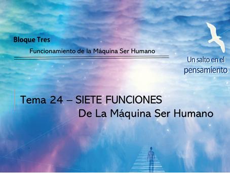 TEMA 24  SIETE FUNCIONES De La Máquina Ser Humano