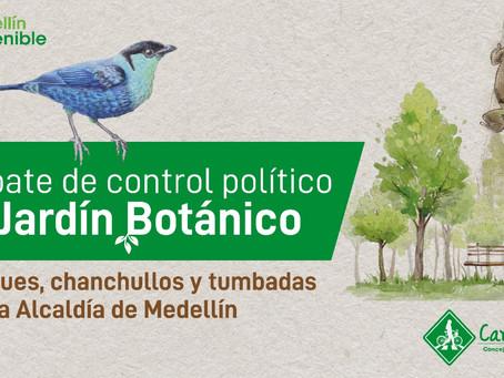 Alcaldía no pudo explicar por qué dejar de contratar al Jardín Botánico era mejor para Medellín