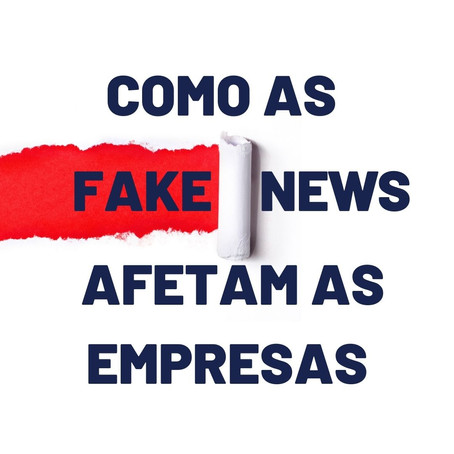 Como as FAKE NEWS afetam as empresas