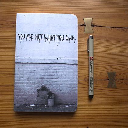 YOU ARE NOT WHAT YOU OWN | JOURNAL/SKETCHBOOK