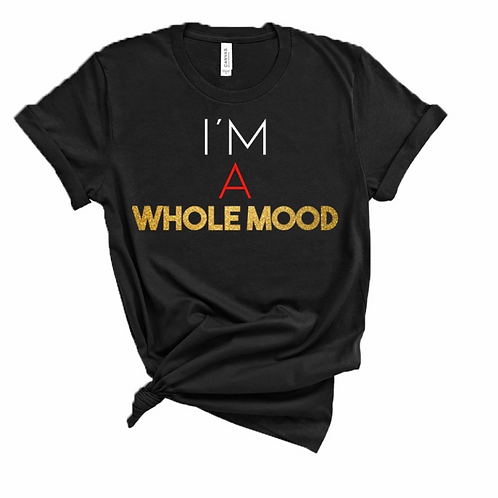 I'm A Whole Mood Tshirt