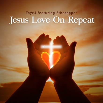 TayeJ FT. 3therapper - Jesus Love On Repeat