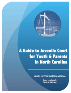 New Resource:  Guide to Juvenile Court for Youth & Parents in North Carolina