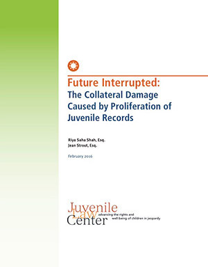 New Report: Future Interrupted: The Collateral Damage Caused by Proliferation of Juvenile Records