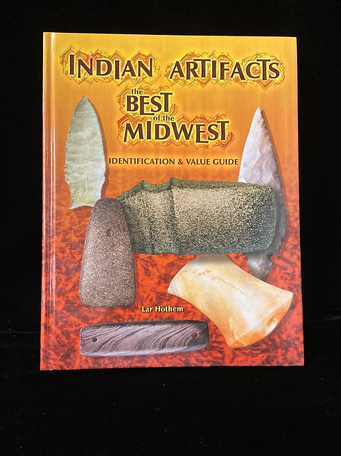 INDIAN ARTIFACTS the BEST of the MIDWEST IDENTIFICATION & VALUE QUIDE