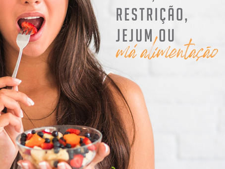 Dieta, restrição, jejum ou má alimentação