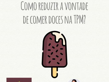 Como reduzir a vontade de comer doces na TPM?