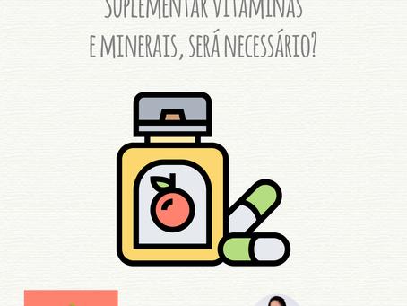 Suplementar vitaminas e minerais, será necessário?