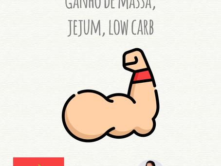 Ganho de massa, jejum, low carb
