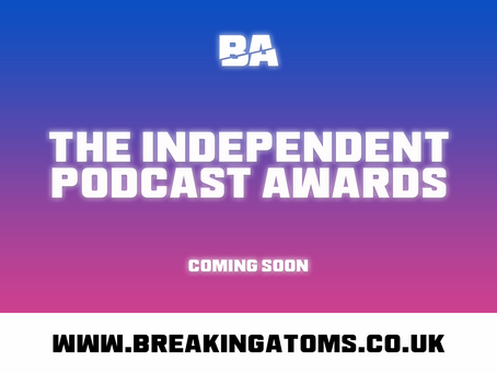 The Independent Podcast Awards... coming soon