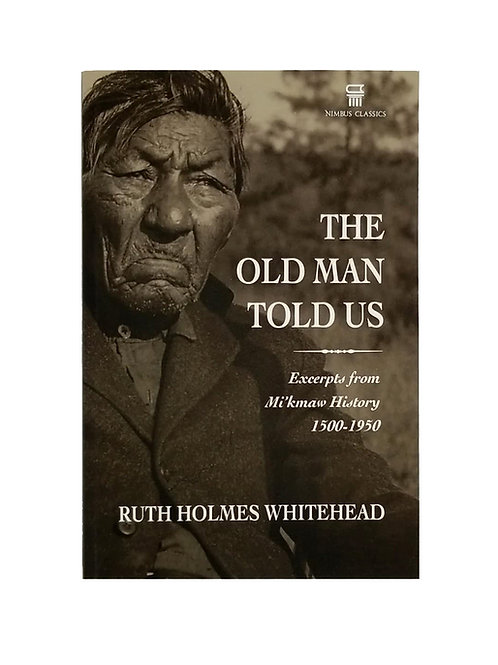 The Old Man Told Us: Excerpts from Mi'kmaq History 1500-1950