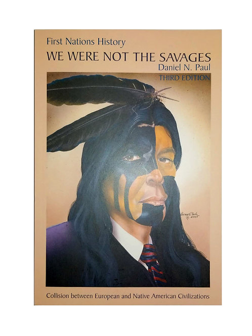 Daniel Paul - We Were Not the Savages: Collision Between European and Native Ame