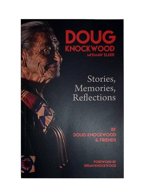 Doug Knockwood, Mi'kmaw Elder - Stories, Memories, Reflections