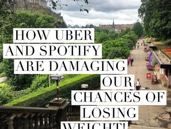 HOW UBER AND SPOTIFY ARE DAMAGING OUR CHANCES OF LOSING WEIGHT