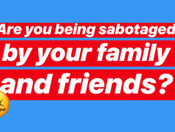 Are you being sabotaged by your family and friends?