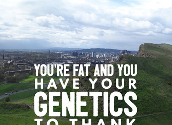 You're fat and you have your genetics to thank