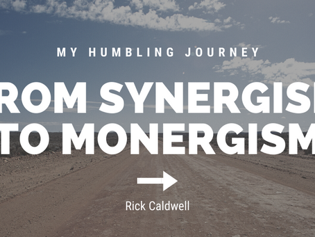 My Humbling Journey From Synergism to Monergism