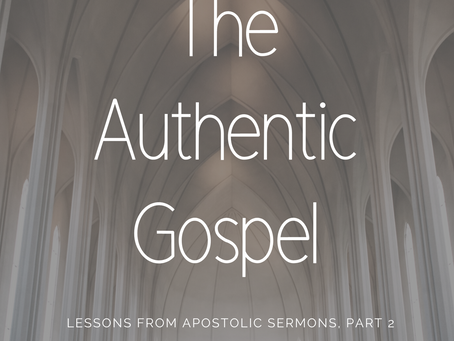 The Authentic Gospel: Lessons from Apostolic Sermons, pt. 2