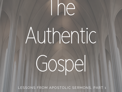 The Authentic Gospel: Lessons from Apostolic Sermons, pt. 1