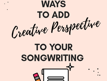10 Ways to Add Creative Perspective to Your Songwriting