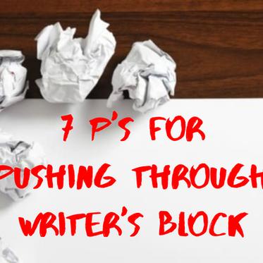 "The ""7 P's"" for Pushing Through Writer's Block"