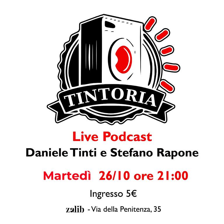 """""""TINTORIA"""" - LIVE PODCAST CON DANIELE TINTI  E STEFANO RAPONE"""