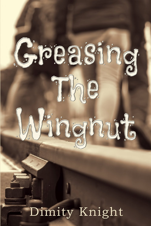 'Greasing the Wingnut' by Dimity Knight