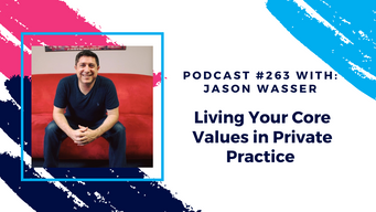 Episode 263 - Living Your Core Values in Private Practice