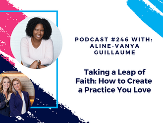 Episode 246 - Taking a Leap of Faith: How to Create a Practice You Love