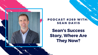 Episode 269 - Sean's Success Story, Where Are They Now?