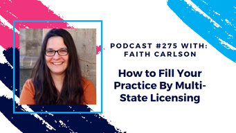 Episode 275 - How to Fill Your Practice With Multi-State Licensing