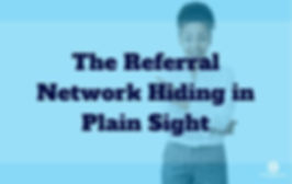Episode 161 The Referral Network Hiding in Plain Sight