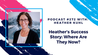 Episode 272 - Heather's Success Story: Where Are They Now?