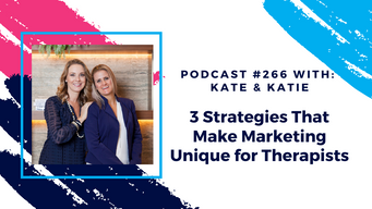 Episode 266 - 3 Strategies That Make Marketing Unique for Therapists