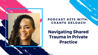 Episode 273 - Navigating Shared Trauma in Private Practice