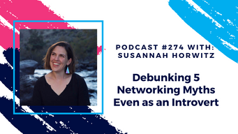 Episode 274 - Debunking 5 Networking Myths Even as an Introvert
