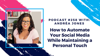 Episode 258 - How to Automate Your Social Media While Maintaining a Personal Touch