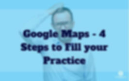 Episode 164 Google Maps- 4 Steps to Fill your Practice