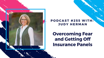 Episode 255 - Overcoming Fear and Getting Off Insurance Panels
