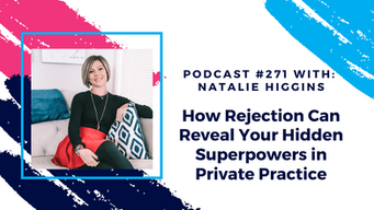 Episode 271 - How Rejection Can Reveal Your Hidden Superpowers in Private Practice