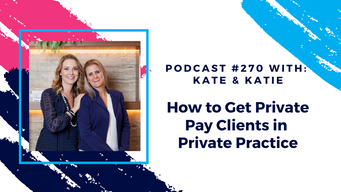 Episode 270 - How to Get Private Pay Clients in Private Practice