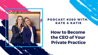 Episode 260 - How to Become the CEO of Your Private Practice
