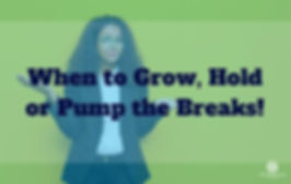 Episode 163 When to Grow, Hold or Pump the Breaks!