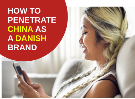 How to penetrate Chinas - as a danish brand