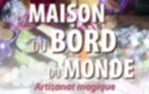 Maison du Bord du Monde ∫Artisanat Magique