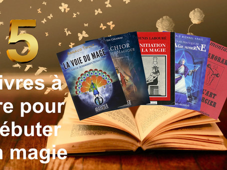 5 livres à lire lorsqu'on veut débuter en magie !