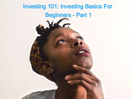 Investing 101: Investing Basics For Beginners - Part 1