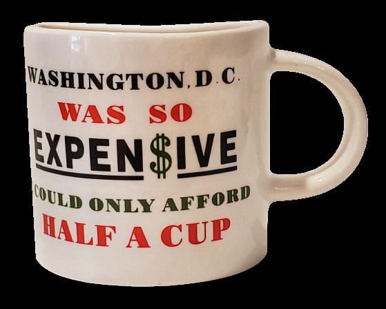 Half Mug - Washington, DC Was so Expensive
